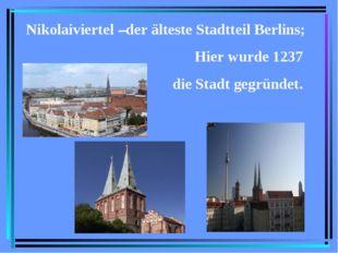 Nikolaiviertel –der älteste Stadtteil Berlins; Hier wurde 1237 die Stadt gegr