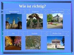 Wie ist richtig? Berliner Dom Kudamm Zoo Nationalgalerie Tiergarten Unter-den