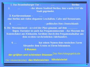 1. Das Brandenburger Tor – …. Berlins 4. …. – politisches Herz Deutschlands 6