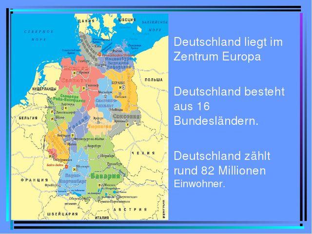 Deutschland liegt im Zentrum Europa Deutschland besteht aus 16 Bundesländern...