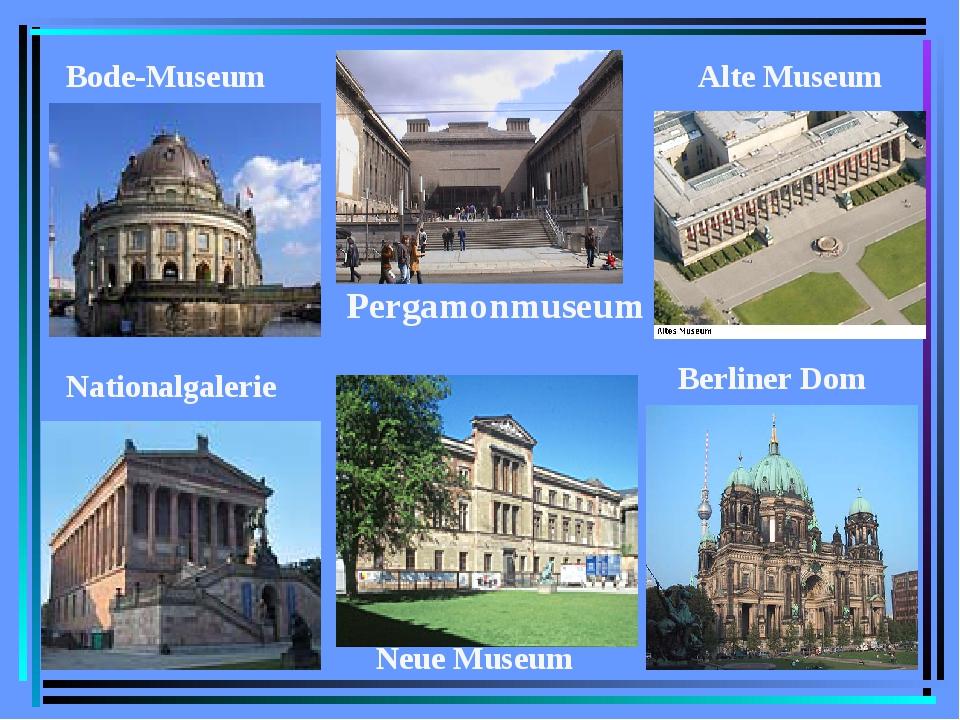 Bode-Museum Nationalgalerie Alte Museum Pergamonmuseum Neue Museum Berliner Dom