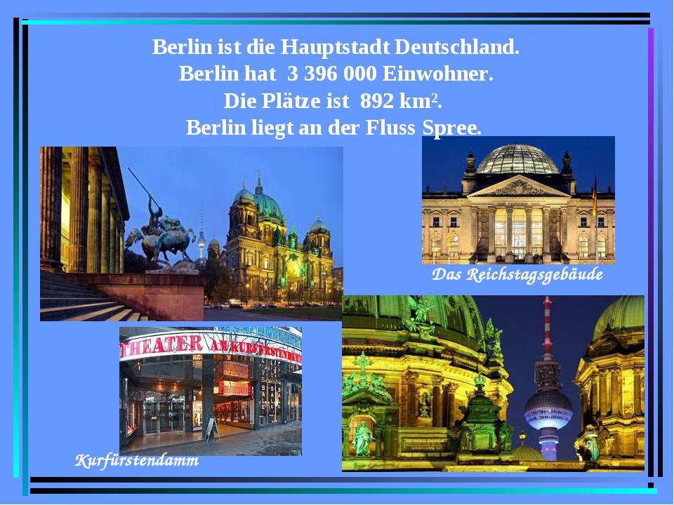 Berlin ist die Hauptstadt Deutschland. Berlin hat 3 396 000 Einwohner. Die Pl...