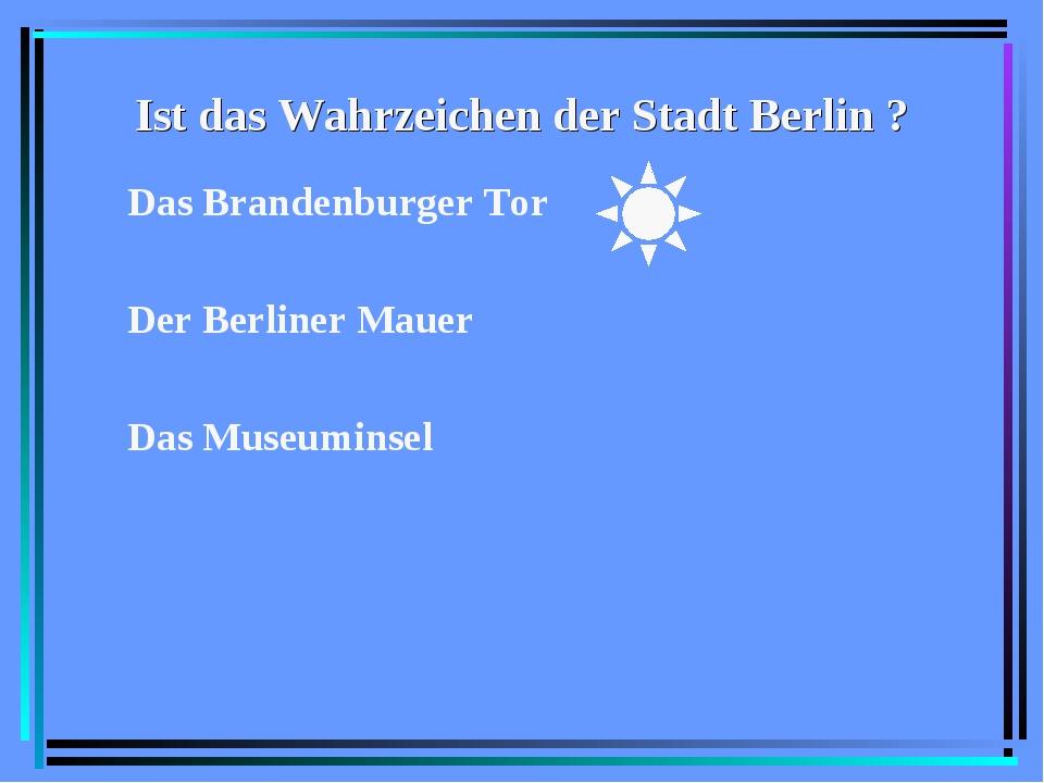 Ist das Wahrzeichen der Stadt Berlin ? Das Brandenburger Tor Der Berliner Mau...