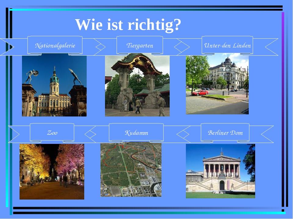 Wie ist richtig? Berliner Dom Kudamm Zoo Nationalgalerie Tiergarten Unter-den...