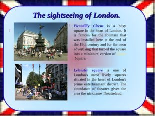 Piccadilly Circus is a busy square in the heart of London. It is famous for