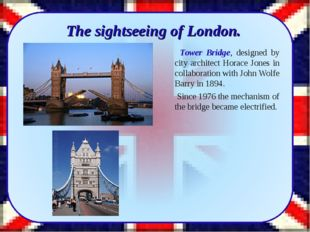 The sightseeing of London. Tower Bridge, designed by city architect Horace J