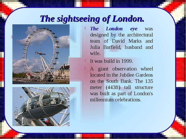 The London eye was designed by the architectural team of David Marks and Jul...