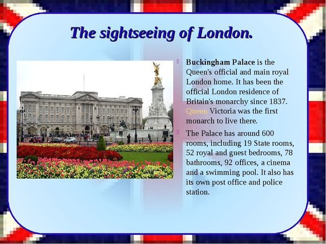 Buckingham Palace is the Queen's official and main royal London home. It has...