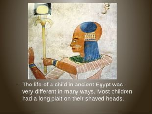 The life of a child in ancient Egypt was very different in many ways. Most ch