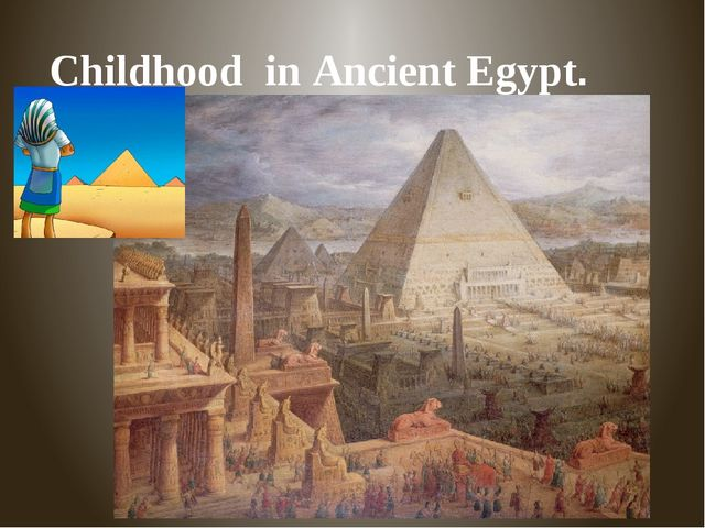 Childhood in Ancient Egypt.