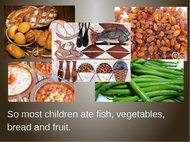 So most children ate fish, vegetables, bread and fruit.