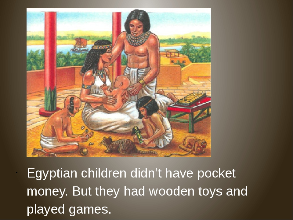 Egyptian children didn't have pocket money. But they had wooden toys and play...
