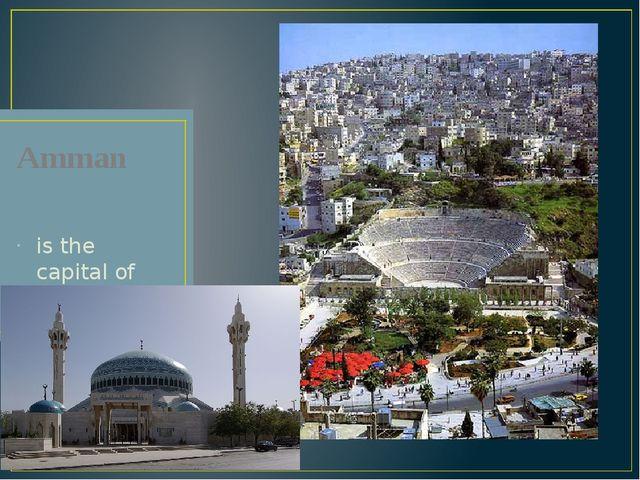 Amman is the capital of Jordan.