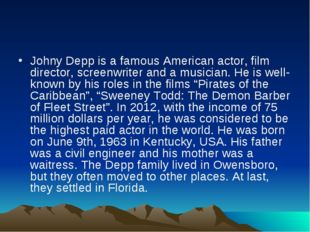 Johny Depp is a famous American actor, film director, screenwriter and a musi