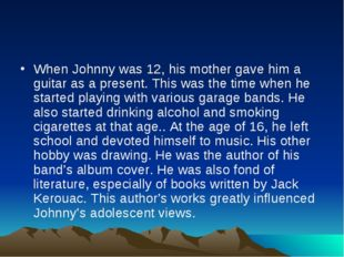 When Johnny was 12, his mother gave him a guitar as a present. This was the t