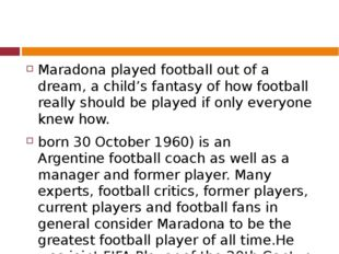 Maradona played football out of a dream, a child's fantasy of how football r