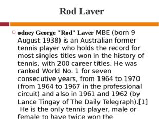 "Rod Laver odney George ""Rod"" Laver MBE (born 9 August 1938) is an Australian"