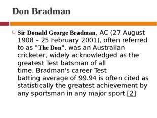 Don Bradman Sir Donald George Bradman,AC(27 August 1908– 25 February 2001)