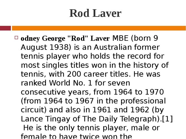 "Rod Laver odney George ""Rod"" Laver MBE (born 9 August 1938) is an Australian..."