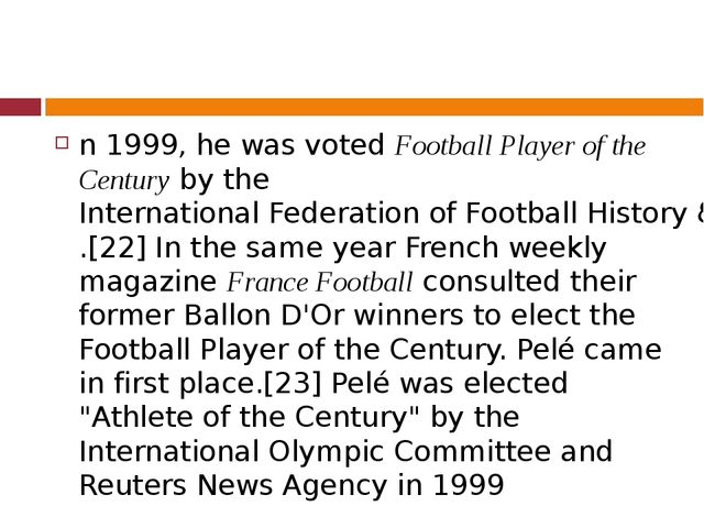 n 1999, he was voted Football Player of the Century by the International Fed...