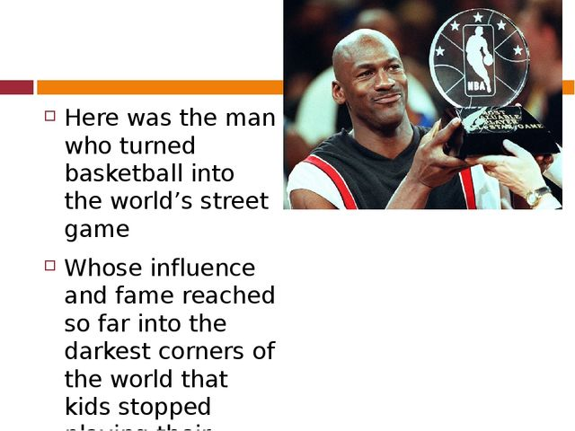 Here was the man who turned basketball into the world's street game Whose in...
