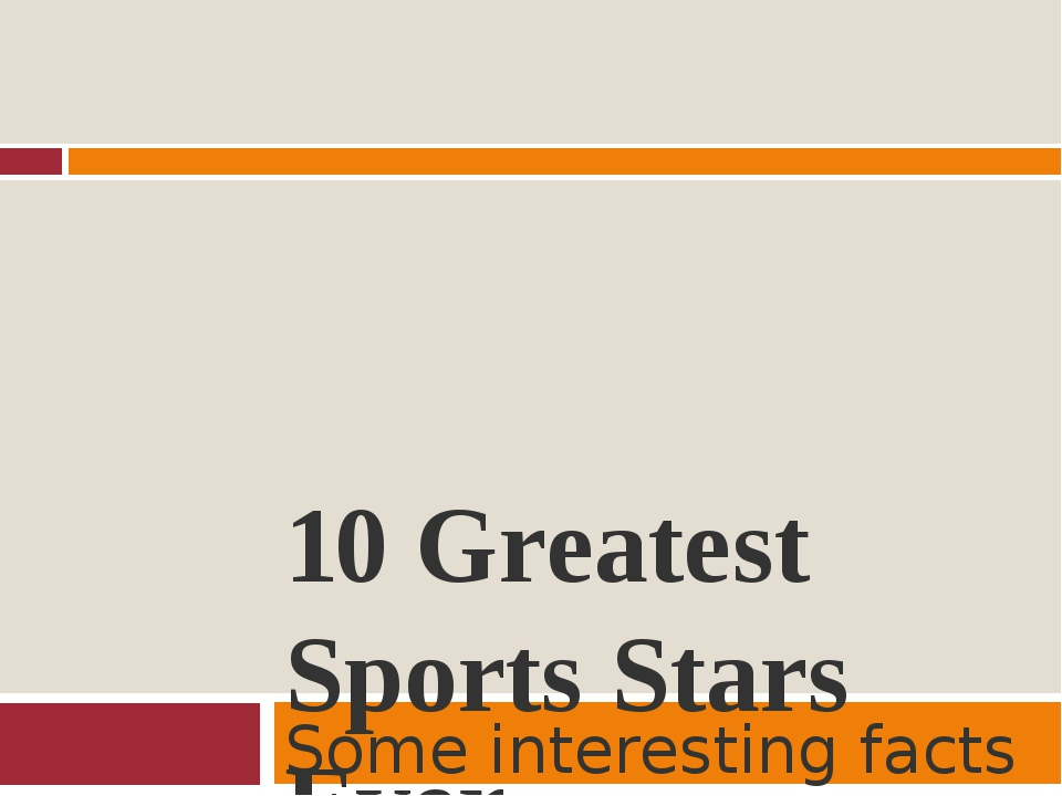 10 Greatest Sports Stars Ever Some interesting facts about sportsmen