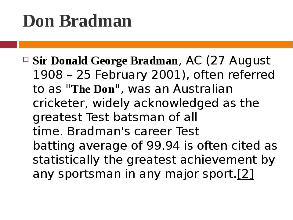 Don Bradman Sir Donald George Bradman,AC(27 August 1908– 25 February 2001)...