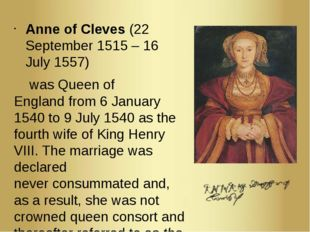 Anne of Cleves (22 September 1515 – 16 July 1557)  was Queen of England from