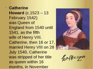 Catherine Howard (c.1523 – 13 February 1542) was Queen of England from 1540 u