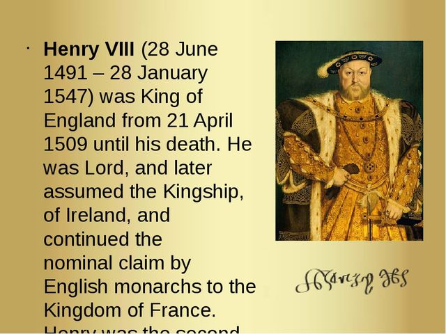 Henry VIII (28 June 1491 – 28 January 1547) was King of England from 21 April...