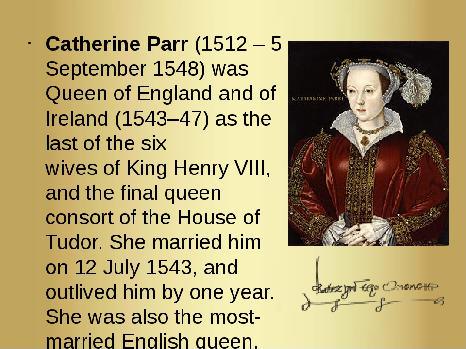 Catherine Parr (1512 – 5 September 1548) was Queen of England and of Ireland ...