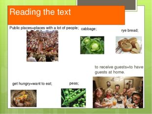 Reading the text to receive guests=to have guests at home. cabbage; peas; rye