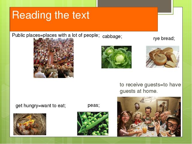Reading the text to receive guests=to have guests at home. cabbage; peas; rye...