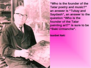 """Who is the founder of the Tatar poetry and music?"" an answer is ""Tukay and S"