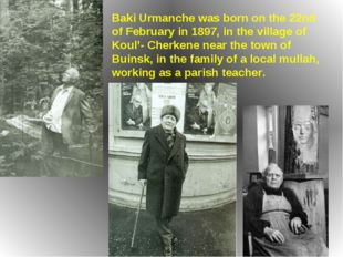 Baki Urmanche was born on the 22nd of February in 1897, in the village of Kou