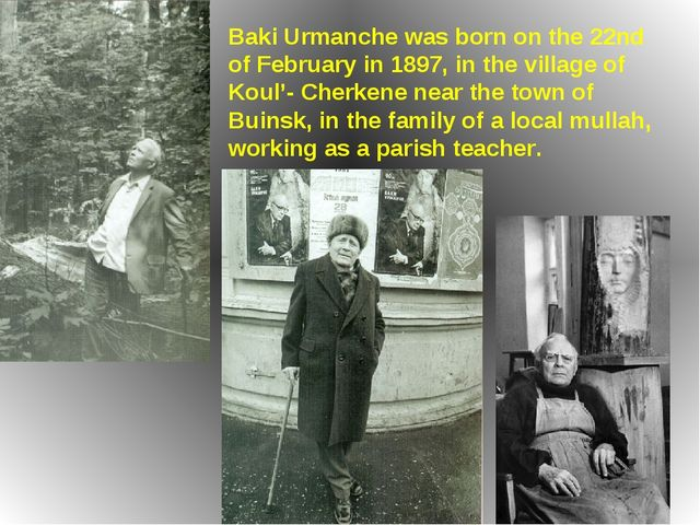 Baki Urmanche was born on the 22nd of February in 1897, in the village of Kou...