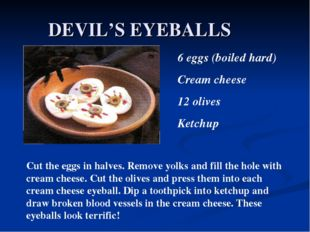 DEVIL'S EYEBALLS 6 eggs (boiled hard) Cream cheese 12 olives Ketchup Cut the