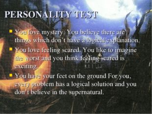 PERSONALITY TEST You love mystery. You believe there are things which don't h