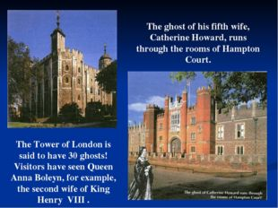The Tower of London is said to have 30 ghosts! Visitors have seen Queen Anna
