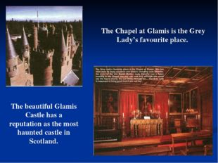 The beautiful Glamis Castle has a reputation as the most haunted castle in Sc