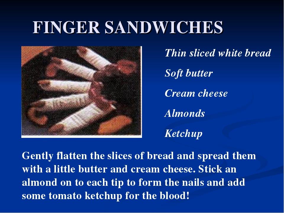 FINGER SANDWICHES Thin sliced white bread Soft butter Cream cheese Almonds Ke...