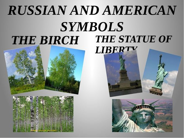 RUSSIAN AND AMERICAN SYMBOLS THE BIRCH THE STATUE OF LIBERTY