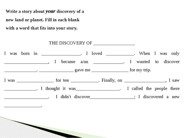 Write a story about your discovery of a new land or planet. Fill in each blan...