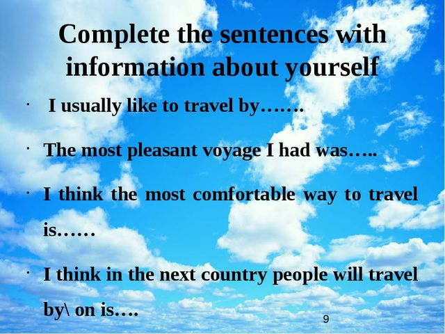 Complete the sentences with information about yourself I usually like to tra...