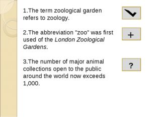 """1.The term zoological garden refers to zoology. 2.The abbreviation """"zoo"""" was"""