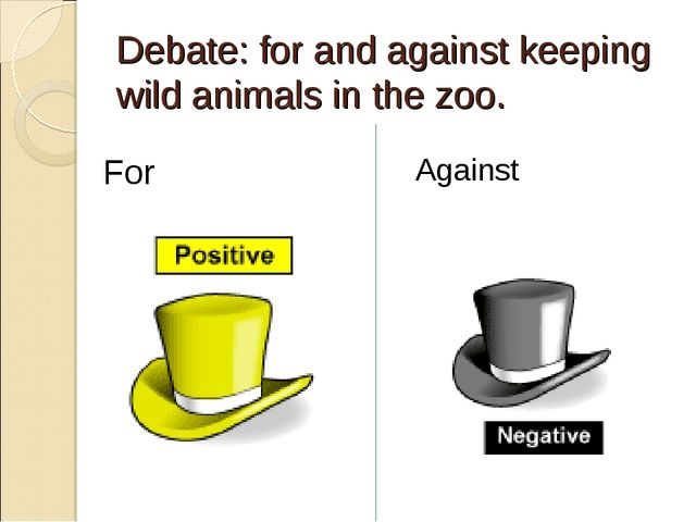 Debate: for and against keeping wild animals in the zoo. For Against