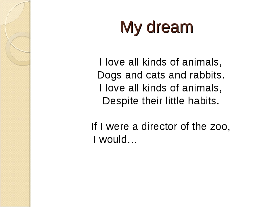 My dream I love all kinds of animals, Dogs and cats and rabbits. I love all k...