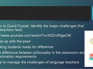 Listen to David Crystal. Identify the major challenges that EFL teachers fac