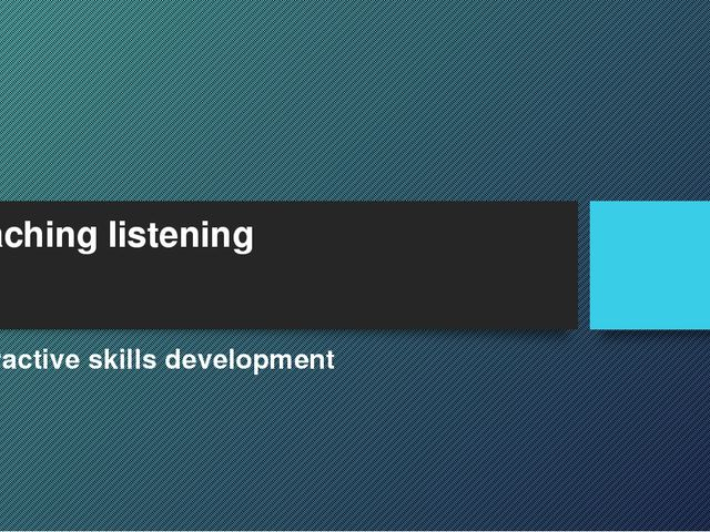 Teaching listening Interactive skills development