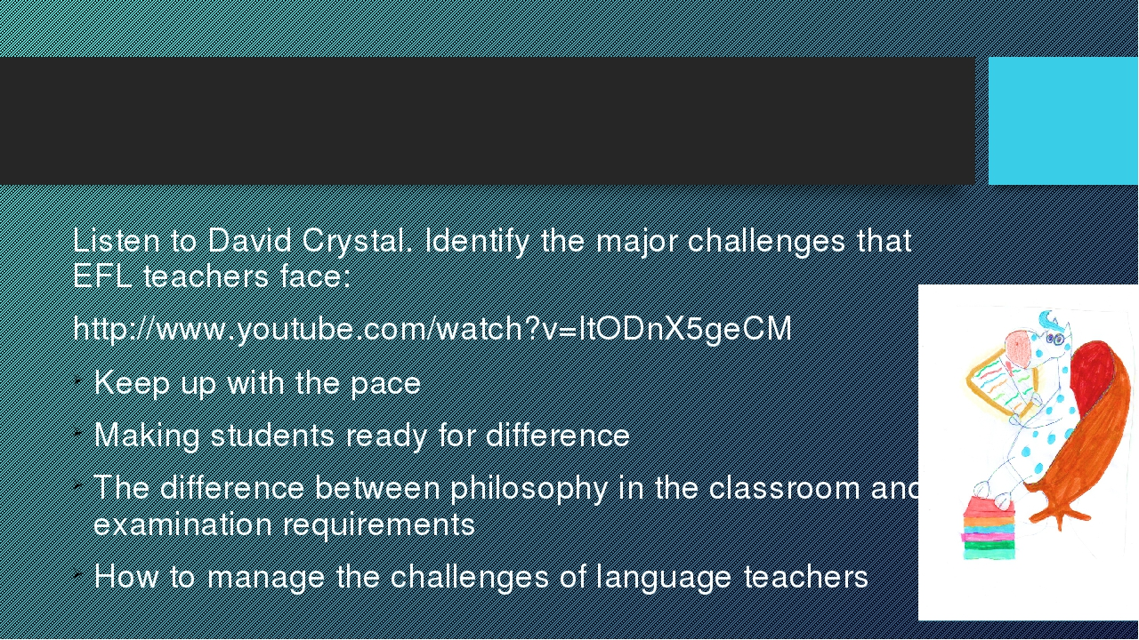 Listen to David Crystal. Identify the major challenges that EFL teachers fac...